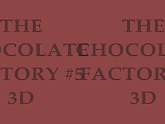 THE CHOCOLATE FACTORY #5 in 3D